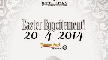 EASTER EGGCITEMENT AT TAMAN SARI BRASSERIE, ISTANA HOTEL KL